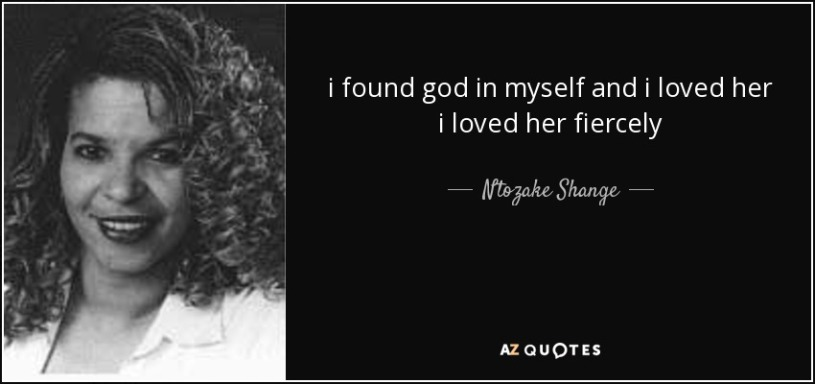 ilovedher_quote-i-found-god-in-myself-and-i-loved-her-i-loved-her-fiercely-ntozake-shange