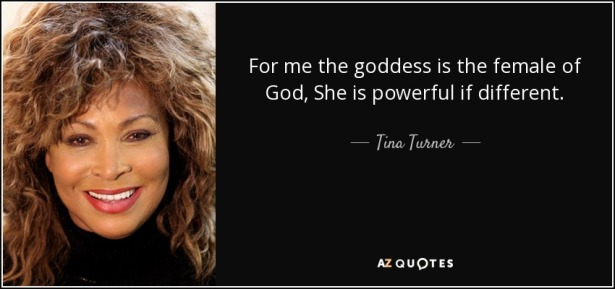 quote-for-me-the-goddess-is-the-female-of-god-she-is-powerful-if-different-tina-turner-29-83-46